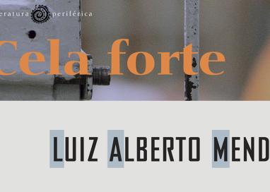 "Global Editora lança ""Cela Forte"", de Luiz Alberto Mendes"