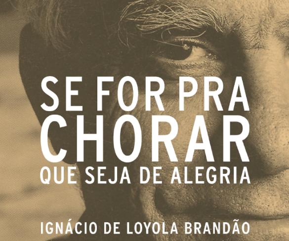 SE FOR PRA CHORAR QUE SEJA DE ALEGRIA, de Ignácio de Loyola Brandão