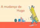 Quando Hugo se mudou…